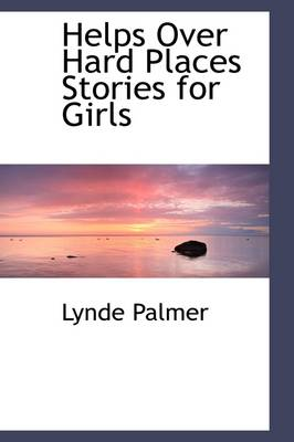 Helps Over Hard Places Stories for Girls by Lynde Palmer