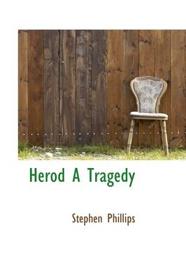 Herod a Tragedy by Professor Stephen (University of Texas at Austin) Phillips