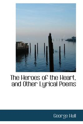 The Heroes of the Heart, and Other Lyrical Poems by Technomic Publishing Company