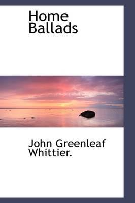 Home Ballads by John Greenleaf Whittier