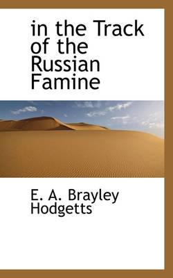 In the Track of the Russian Famine by E A Brayley Hodgetts