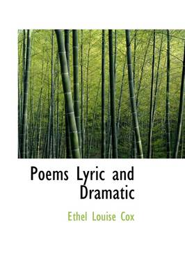 Poems Lyric and Dramatic by Ethel Louise Cox