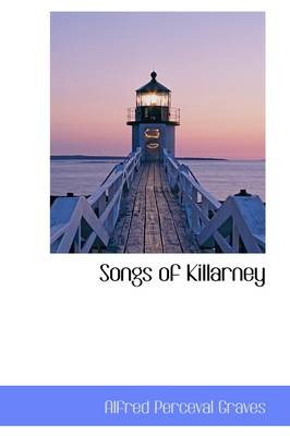 Songs of Killarney by Alfred Perceval Graves