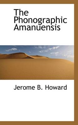 The Phonographic Amanuensis by Jerome Bird Howard