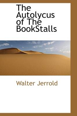 The Autolycus of the Bookstalls by Walter Jerrold