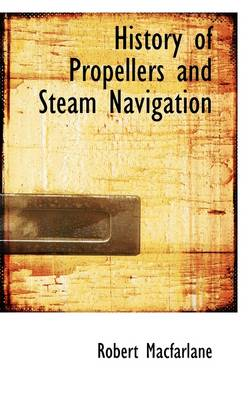 History of Propellers and Steam Navigation by Robert, M.D MacFarlane