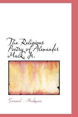 The Religious Poetry of Alexander Mack, JR by Samuel Heckman