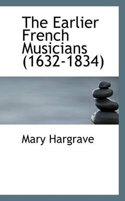 The Earlier French Musicians (1632-1834) by Mary Hargrave