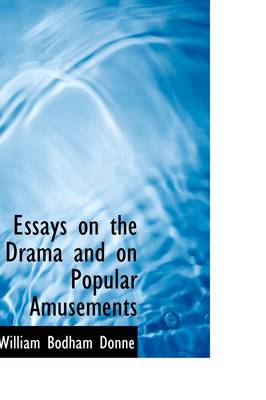 Essays on the Drama and on Popular Amusements by William Bodham Donne