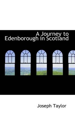 A Journey to Edenborough in Scotland by Joseph Taylor