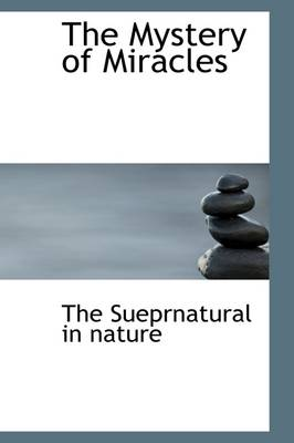 The Mystery of Miracles by The Sueprnatural in Nature