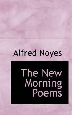 The New Morning Poems by Alfred Noyes