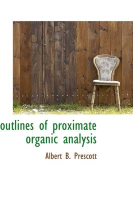 Outlines of Proximate Organic Analysis by Albert Benjamin Prescott