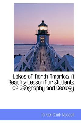 Lakes of North America A Reading Lesson for Students of Geography and Geology by Israel Cook Russell