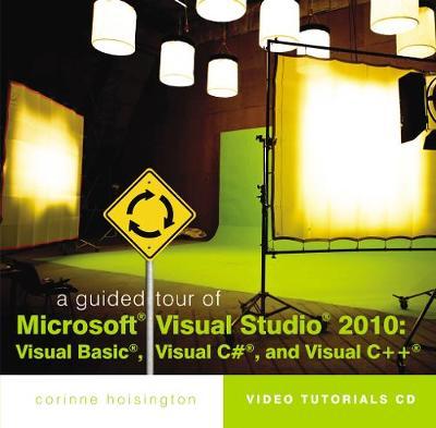 A Guided Tour of Microsoft (R) Visual Studio (R) 2010 Visual Basic (R), Visual C# (R) and Visual C++ (R) by Corinne (Central Virginia Community College) Hoisington