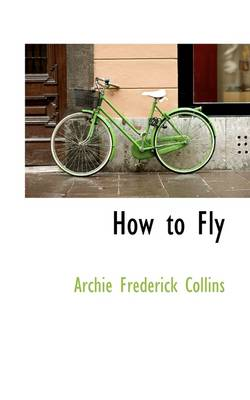 How to Fly by Archie Frederick Collins