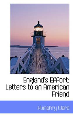 England's Effort Letters to an American Friend by Humphry Ward