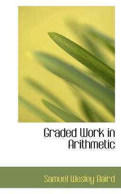 Graded Work in Arithmetic by Samuel Wesley Baird