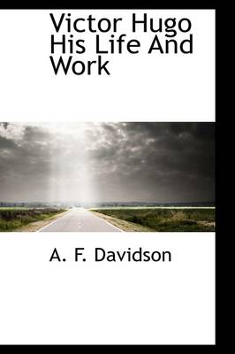 Victor Hugo His Life and Work by Arthur F Davidson