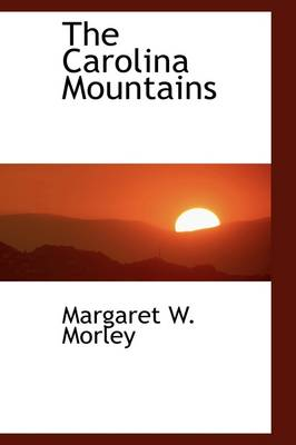 The Carolina Mountains by Margaret Warner Morley