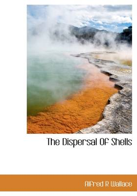 The Dispersal of Shells by Alfred Russell Wallace
