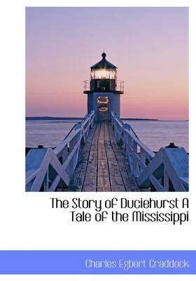 The Story of Duciehurst a Tale of the Mississippi by Charles Egbert Craddock