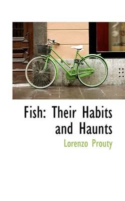 Fish Their Habits and Haunts by Lorenzo Prouty