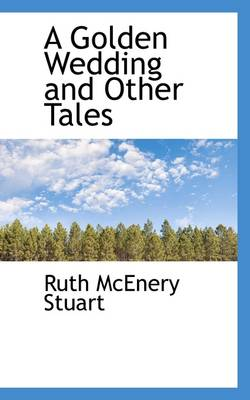 A Golden Wedding and Other Tales by Ruth McEnery Stuart