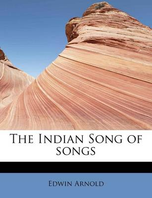 The Indian Song of Songs by Sir Edwin, Sir Arnold