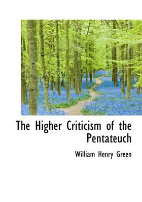 The Higher Criticism of the Pentateuch by William Henry Green