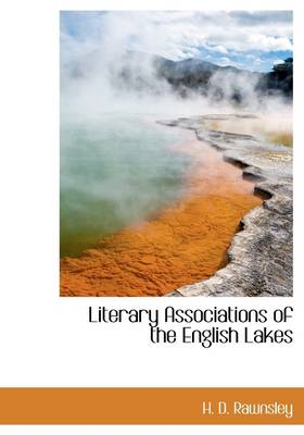 Literary Associations of the English Lakes by Hardwicke Drummond Rawnsley