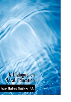 A Dialogue on Moral Education by Frank Herbert Matthews