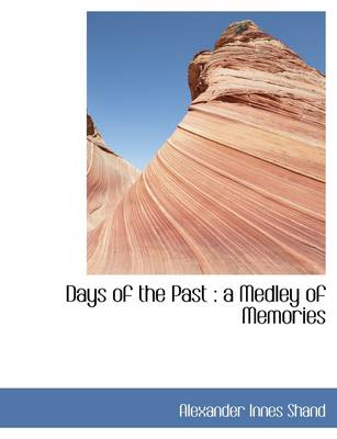Days of the Past A Medley of Memories by Alexander Innes Shand