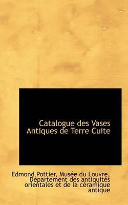 Catalogue Des Vases Antiques de Terre Cuite by Edmond Pottier