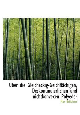 Uber Die Gleicheckig-Geichflachigen, Deskontinuierlichen Und Nichtkonvexen Polyeder by Max Bruckner
