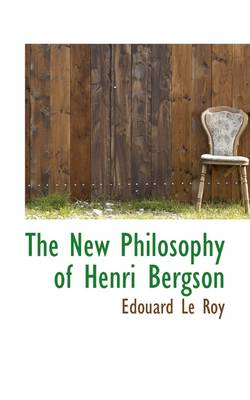 The New Philosophy of Henri Bergson by Edouard Le Roy