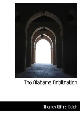 The Alabama Arbitration by Thomas Willing Balch