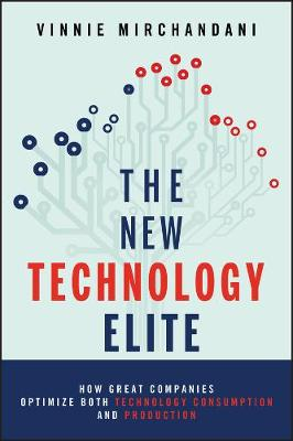 The New Technology Elite How Great Companies Optimize Both Technology Consumption and Production by Vinnie Mirchandani