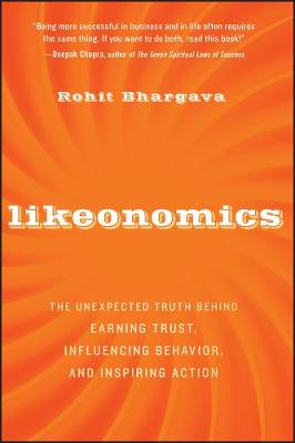 Likeonomics The Unexpected Truth Behind Earning Trust, Influencing Behavior, and Inspiring Action by Rohit Bhargava