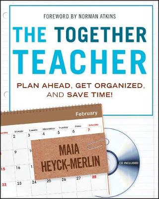 The Together Teacher Plan Ahead, Get Organized, and Save Time! by Maia Heyck-Merlin, Norman Atkins