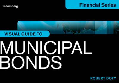Bloomberg Visual Guide to Municipal Bonds by Robert Doty