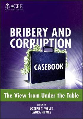 Bribery and Corruption Casebook The View from Under the Table by Joseph T. Wells