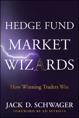 Hedge Fund Market Wizards How Winning Traders Win by Jack D. Schwager, Ed Seykota