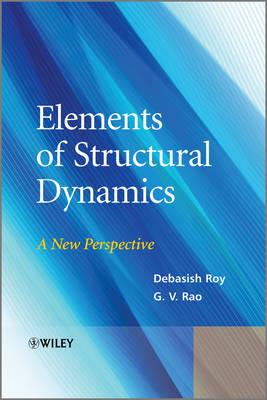 Elements of Structural Dynamics A New Perspective by Debasish Roy, G. V. Rao, Visweswara Rao Gorti