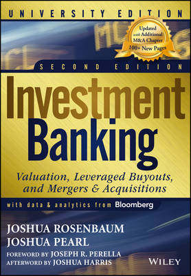 Investment Banking University, Second Edition Valuation, Leveraged Buyouts, and Mergers & Acquisitions by Joshua Pearl, Joshua Rosenbaum