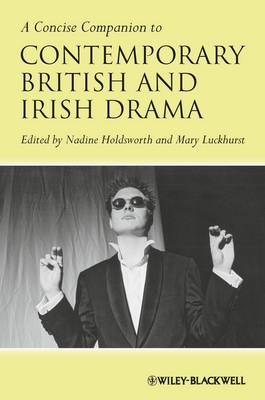 A Concise Companion to Contemporary British and Irish Drama by Nadine Holdsworth