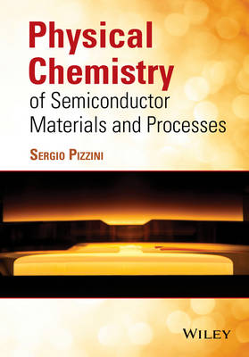 Physical Chemistry of Semiconductor Materials and Processes by Sergio Pizzini