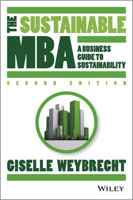 The Sustainable MBA A Business Guide to Sustainability by Giselle Weybrecht