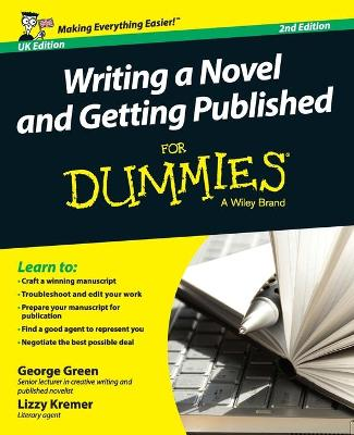 Writing A Novel And Getting Published For Dummies by George Green, Elizabeth Kremer