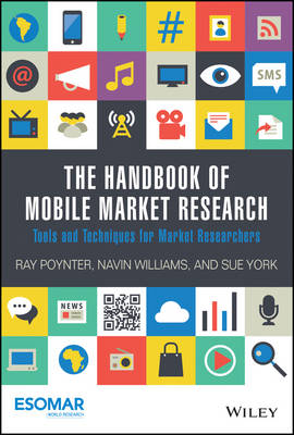 The Handbook of Mobile Market Research - Tools Andtechniques for Market Researchers by Ray R. Poynter, Navin Williams, Sue York